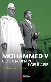 Mohammed V ou la monarchie populaire ebook by Charles Saint-Prot