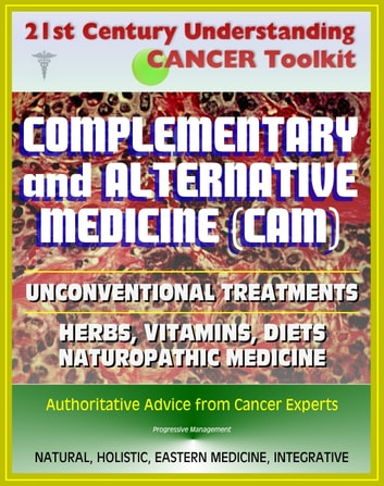 21st Century Understanding Cancer Toolkit: Complementary and Alternative  Medicine (CAM), Unconventional Treatments, Herbs, Vitamins, Diets,