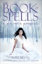 The Book of Spells - A Private Prequel eBook by Kate Brian