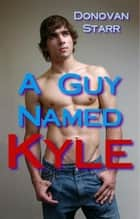 A Guy Named Kyle ebook by Donovan Starr