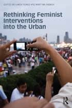 Rethinking Feminist Interventions into the Urban ebook by Linda Peake,Martina Rieker
