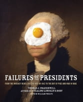Failures of the Presidents: From the Whiskey Rebellion and War of 1812 to the Bay of Pigs and War in Iraq - From the Whiskey Rebellion and War of 1812 to the Bay of Pigs and War in Iraq ebook by Thomas J. Craughwell,M. William Phelps