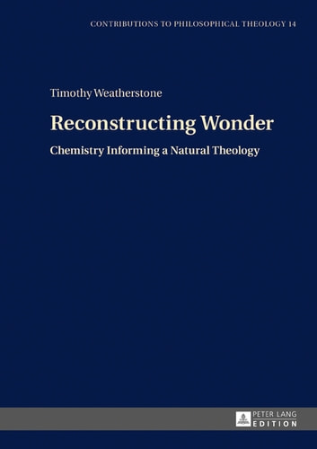 Reconstructing Wonder - Chemistry Informing a Natural Theology ebook by Timothy Weatherstone