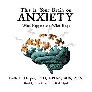 This Is Your Brain on Anxiety - What Happens and What Helps audiobook by Faith G. Harper PhD, LPC-S, ACS, ACN