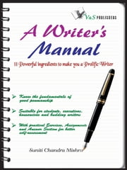 A Writer's Manual - Poweful ingredients to make you a prolific writer ebook by Suniti Chandra Mishra