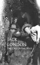 The Call of the Wild - Bestsellers and famous Books ebook by