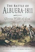 The Battle of Albuera 1811 - Glorious Fields of Grief' ebook by Michael Olive, Richard  Partridge