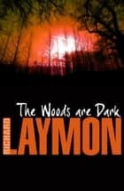 The Woods are Dark - An intense and thrilling horror novel ebook by Richard Laymon