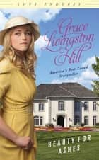 Beauty for Ashes ebook by Grace Livingston Hill