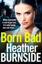 Born Bad - Gritty first book in the new Manchester crime trilogy ebook by Heather Burnside