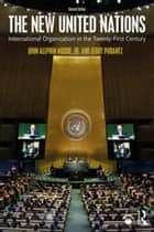 The New United Nations - International Organization in the Twenty-First Century ebook by John Allphin Moore, Jr., Jerry Pubantz