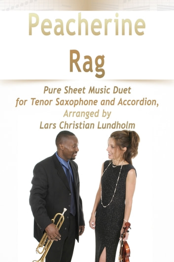 Peacherine Rag Pure Sheet Music Duet for Tenor Saxophone and Accordion, Arranged by Lars Christian Lundholm ebook by Pure Sheet Music