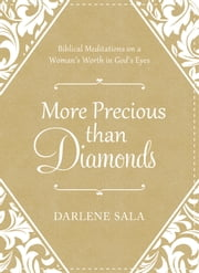 More Precious Than Diamonds - Biblical Meditations on a Woman's Worth in God's Eyes ebook by Darlene Sala