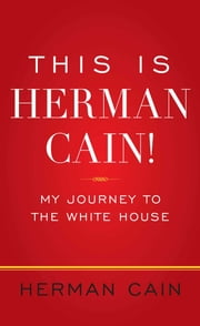This Is Herman Cain! - My Journey to the White House ebook by Herman Cain