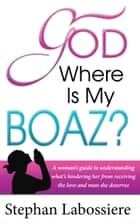 God Where Is My Boaz - A woman's guide to understanding what's hindering her from receiving the love and relationship she deserves 電子書 by Stephan Labossiere