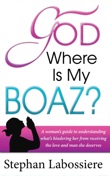 God where is my boaz ebook by stephan labossiere 1230000203637 god where is my boaz a womans guide to understanding whats hindering her from receiving fandeluxe Gallery