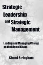 Strategic Leadership and Strategic Management ebook by Shand Stringham