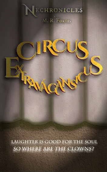 Nechronicles: Circus Extravagansicus ebook by M. R. Fortis