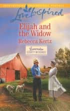 Elijah And The Widow (Mills & Boon Love Inspired) (Lancaster County Weddings, Book 4) 電子書 by Rebecca Kertz