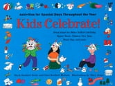 Kids Celebrate! - Activities for Special Days Throughout the Year ebook by Maria Bonfanti Esche,Clare Bonfanti Braham