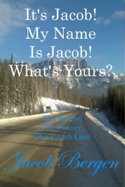 It's Jacob! My Name Is Jacob! What's Yours? ebook by Jacob Bergen