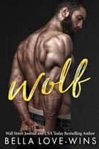 Wolf - Tall, Dark and Dangerous, #2 ebook by Bella Love-Wins