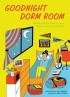 Goodnight Dorm Room - All the Advice I Wish I Got Before Going to College ebook by Samuel Kaplan, Keith Riegert, Emily Fromm