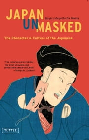 Japan Unmasked - The Character & Culture of the Japanese ebook by Boye Lafayette De Mente