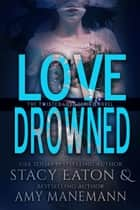Love Drowned ebook by Stacy Eaton, Amy Manemann