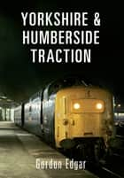Yorkshire & Humberside Traction ebook by Gordon Edgar