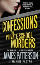 Confessions: The Private School Murders ebook by James Patterson, Maxine Paetro