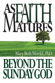 As Faith Matures ebook by Mary Beth Werdel, PhD