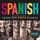 Spanish - Proven Techniques to Learn and Speak Spanish audiobook by