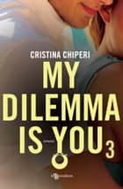 My dilemma is you 3 ebook by Cristina Chiperi