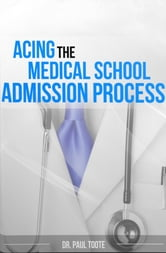 Acing the Medical School Admission Process ebook by Toote, Dr. Paul