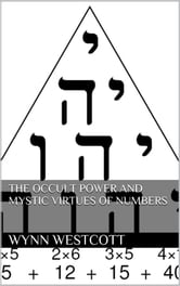 The occult power and mystic virtues of numbers ebook by Wynn Westcott