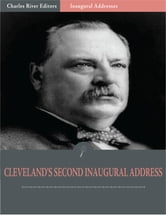 Inaugural Addresses: President Grover Clevelands Second Inaugural Address (Illustrated) ebook by Grover Cleveland