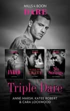 Triple Dare Box Set/Inked/Make Me Crave/No Strings ebook by Anne Marsh, Cara Lpckwood, Katee Robert