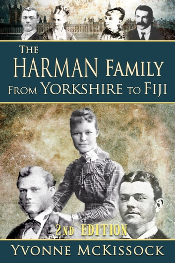 The Harman Family from Yorkshire to Fiji 2nd edition ebook by Yvonne McKissock