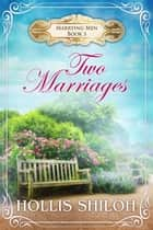Two Marriages - Marrying Men, #5 ebook by Hollis Shiloh
