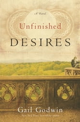 Unfinished Desires - A Novel ebook by Gail Godwin