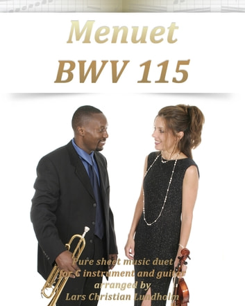 Menuet BWV 115 Pure sheet music duet for C instrument and guitar arranged by Lars Christian Lundholm ebook by Pure Sheet Music