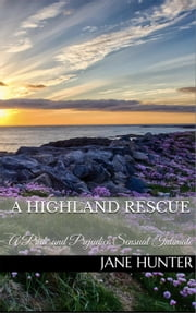 A Highland Rescue: A Pride and Prejudice Sensual Intimate - Mr. Darcy's Highland Fling, #4 ebook by Jane Hunter