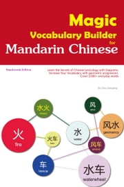 Magic Vocabulary Builder for Mandarin Chinese: Learn the Secrets of Chinese Lexicology with Diagrams,Increase Your Vocabulary with geometric progression,Cover 2,000+ everyday words ebook by Zhou Xiaogeng