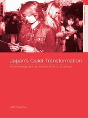 Japan's Quiet Transformation - Social Change and Civil Society in 21st Century Japan ebook by Jeff Kingston