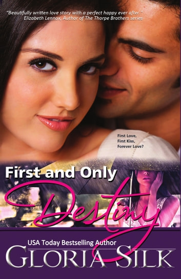 First and Only Destiny - First Love, First Kiss, Forever Love? ebook by Gloria Silk