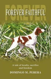 Forever Faithful ebook by Perera,Domingo M.