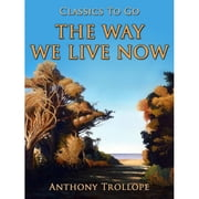 The Way We Live Now ebook by Anthony Trollope