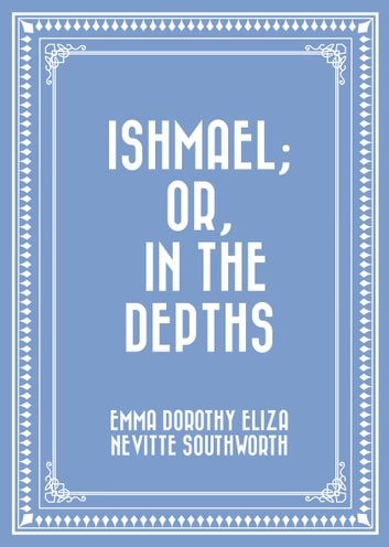 Ishmael; Or, In the Depths ebook by Emma Dorothy Eliza Nevitte Southworth