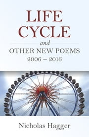 Life Cycle and Other New Poems 2006 - 2016 ebook by Nicholas Hagger